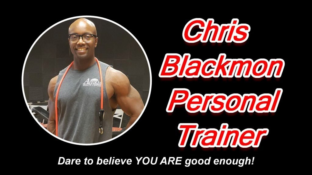 Chris Blackmon - Personal Trainer. YOU ARE good enough!