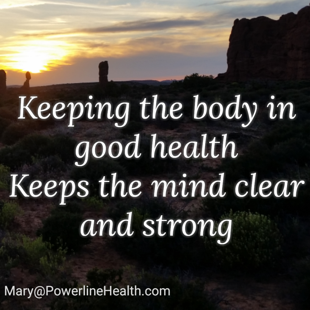 Keep the body in good health Keeps the mind clear and strong